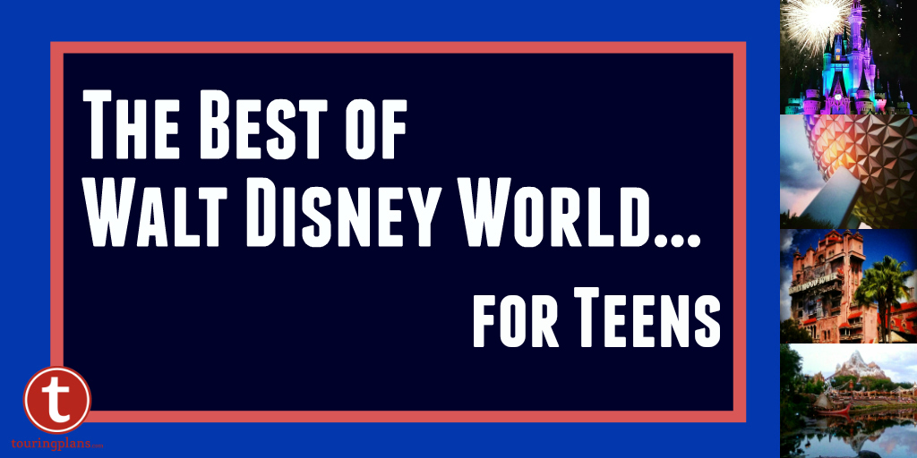 The Best of WDW for Teens