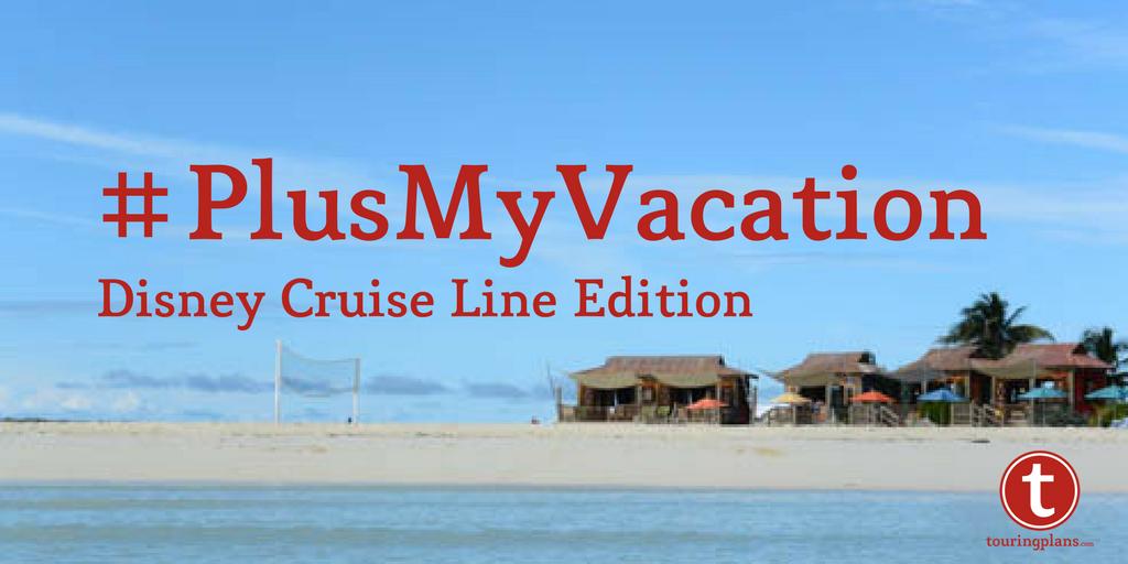 #PlusMyVacation - Disney Cruise Line