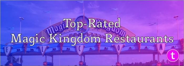 Top Rated Magic Kingdom Restaurants