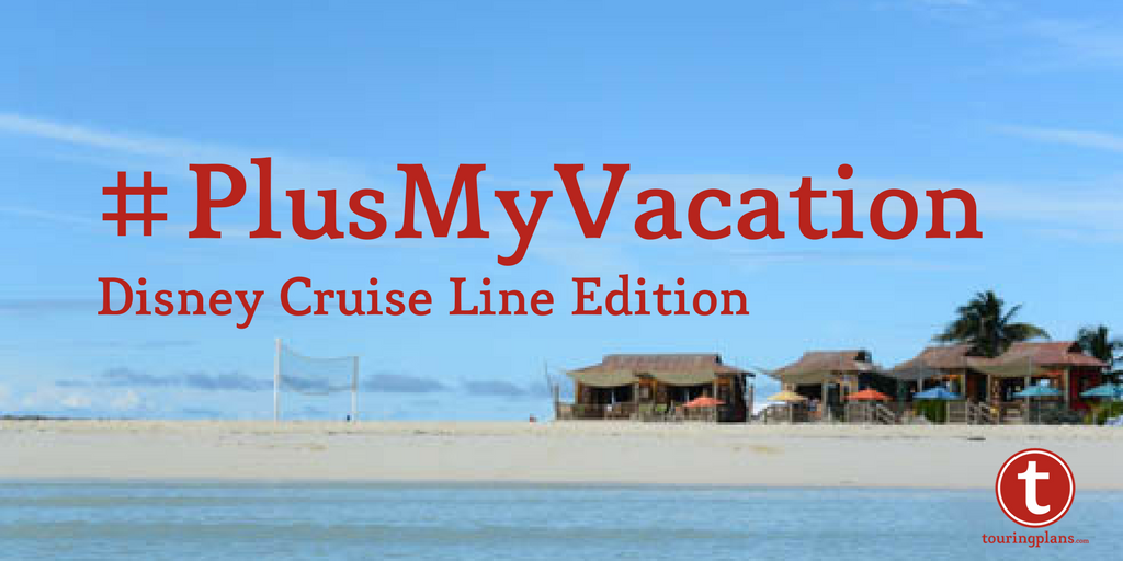 #PlusMyVacation - Disney Cruise Line