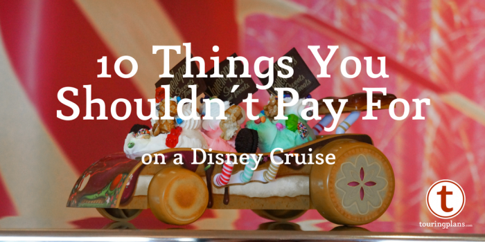 Pro Tips 10 Things You Shouldn T Pay For On A Disney