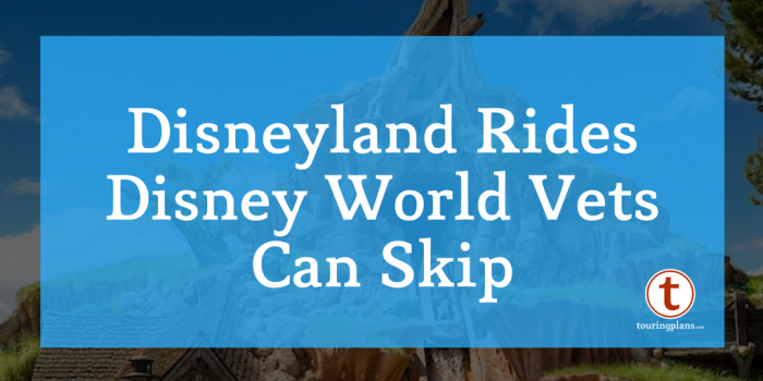 Disneyland rides you can skip if you've been to WDW