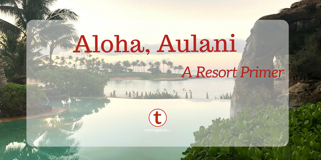 Aloha Aulani A Resort Primer