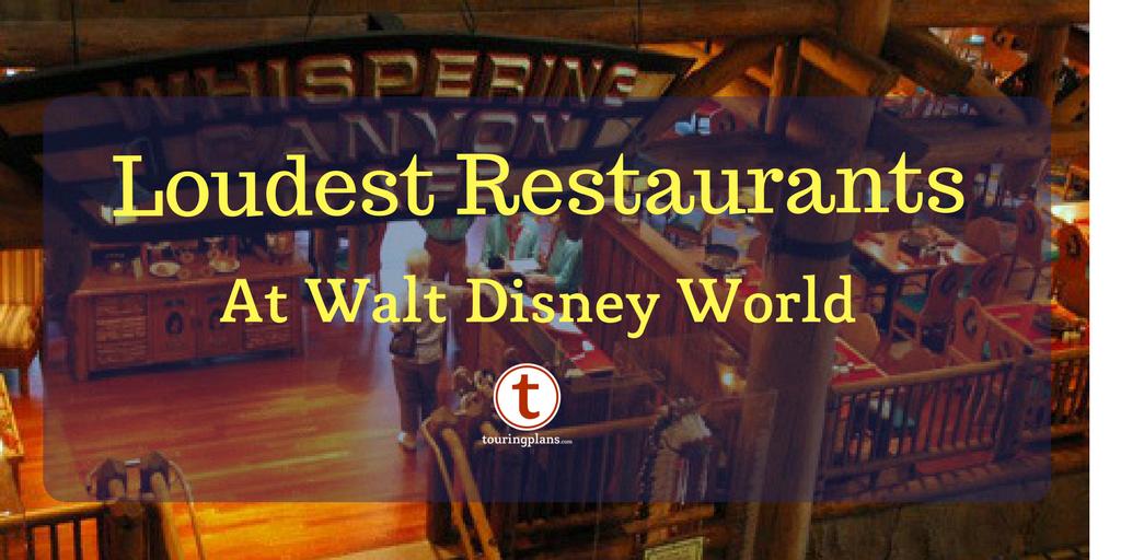 Loudest Restaurants At Walt Disney World